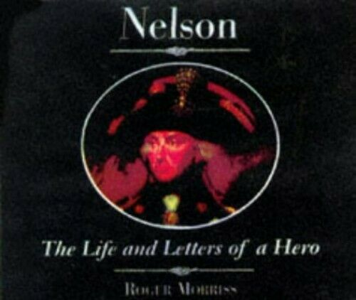 NELSON LIFE & LETTERS OF HERO: The Life and... by Nelson, Viscount Hor Paperback