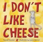 I Don't Like Cheese by Hannah Chandler (Hardback, 2014)