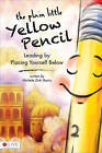 The Plain Little Yellow Pencil: Leading by Placing Yourself Below by Michele Zink Harris (Paperback / softback, 2011)