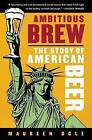 Ambitious Brew: The Story of American Beer by Professor Maureen Ogle (Paperback / softback, 2007)