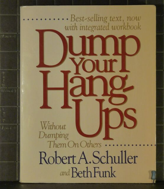 Dump Your Hang-ups..without Dumping Them on Others: by Robert Schuller  1611