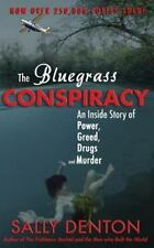 The Bluegrass Conspiracy : An Inside Story of Power, Greed, Drugs and Murder by Sally Denton (2016, Paperback)