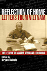 Reflection of Home - Letters from Vietnam; The Letters of Master Sergeant Leo DuBois by Leo E DuBois (Paperback, 2007)