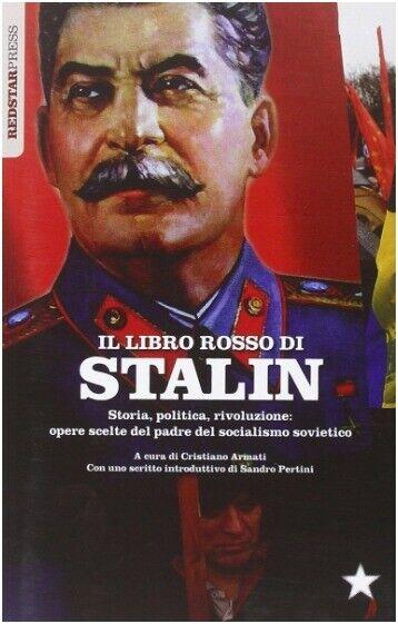 IL LIBRO ROSSO DI STALIN Opere scelte del padre del socialismo sovietico 1° ed.