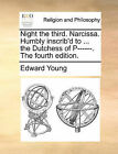 Night the Third. Narcissa. Humbly Inscrib'd to ... the Dutchess of P------. the Fourth Edition. by Edward Young (Paperback / softback, 2010)