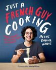 Just a French Guy Cooking By Alexis Gabriel Aïnouz Hardcover