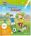 Was ist was Junior: Auf geht's zum Fußball! TING-Edition von Martin Lickleder, Claudia Kaiser und Andrea Beständig (2014, Klappenbroschur)