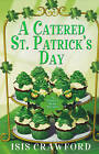 A Catered St. Patrick's Day: A Mystery with Recipes by Isis Crawford (Paperback, 2013)