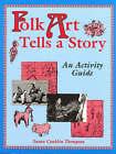 Folk Art Tells a Story: An Activity Guide by Susan A Thompson, Susan Conklin Thompson (Paperback, 1998)