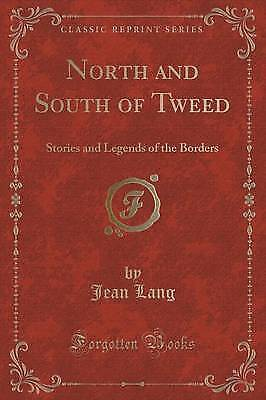 North and South of Tweed: Stories and Legends of the Borders (Classic Reprint),