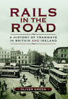 Rails in the Road- A History of Tramways in Britain and Ireland by Oliver Green (Hardback, 2016)