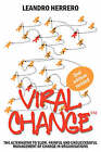 Viral Change: The Alternative to Slow, Painful and Unsuccessful Management of Change in Organisations by Herrero Leandro (Paperback, 2008)