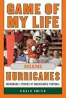 Game of My Life Miami Hurricanes: Memorable Stories of Hurricanes Football by Craig T. Smith (Hardback, 2014)