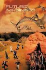Future Imaginings: We May Someday Live in Unimaginable Times by Howard Paul Feigelman (Paperback / softback, 2011)