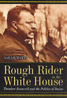 Rough Rider in the White House: Theodore Roosevelt and the Politics of Desire by Sarah Watts (Paperback, 2006)