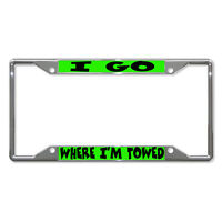 I Go Where I'm Towed Metal License Plate Frame Tag Holder Four Holes