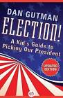 Election!: A Kid's Guide to Picking Our President by Dan Gutman (Paperback / softback, 2012)