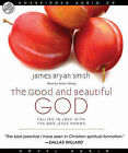 The Good and Beautiful God: Falling in Love with the God Jesus Knows by James B Smith (CD-Audio, 2009)