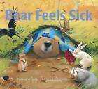 Bear Feels Sick by Karma Wilson (Hardback, 2009)
