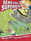 Send for a Superhero! by Michael Rosen (Hardback, 2013)