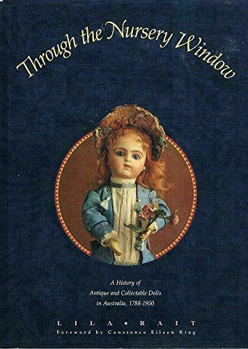 Through the Nursery Window : A History of Antique and Collectible Dolls in...