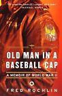 Old Man in a Baseball Cap : A Memoir of World War II by Fred Rochlin (2000, Paperback)