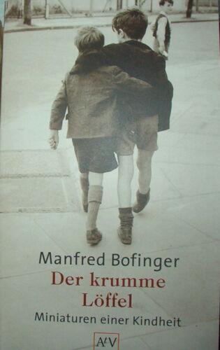 1 von 1 - Manfred Bofinger Der krumme Löffel Miniaturen einer Kindheit signiert 2002