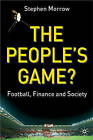 The People's Game?: Football, Finance and Society by Stephen Morrow (Hardback, 2003)