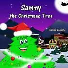 Sammy the Christmas Tree by Erika Doughtie (Paperback / softback, 2013)