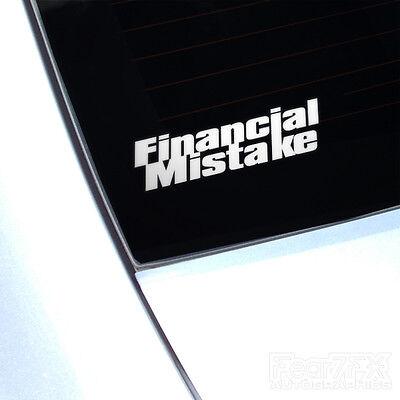 FINANCIAL MISTAKE CAR VAN WINDOW DECAL STICKER JDM EURO VAG FUNNY PRIUS CAMPER