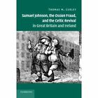 Samuel Johnson, the Ossian Fraud, and the Celtic Revival in Great Britain and Ireland by Thomas M. Curley (Paperback, 2014)