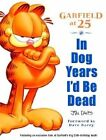 Garfield at 25: In Dog Years I'd be by Jim Davis (Paperback, 2004)