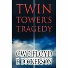 Twin Tower's Tragedy by Cw 2 Floyd F Dickerson (Paperback / softback, 2011)