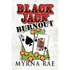 Black Jack Burnout 9781448965281 by Myrna Rae Paperback