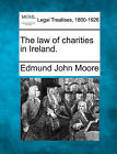 The Law of Charities in Ireland. by Edmund John Moore (Paperback / softback, 2010)
