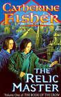 Relic Master by Catherine Fisher (Hardback, 1998)