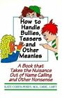 How to Handle Bullies, Teasers and Other Meanies: A Book That Takes the Nuisance Out of Name Calling and Other Nonsense by Kate Cohen-Posey (Paperback, 1995)