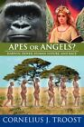 Apes or Angels? Darwin Dover Human Nature and Race 9781425955212 Troost