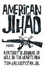 American Jihad: A Patriot's Journal of Hell in the Heartland by Tom Haluszczak Jr (Paperback / softback, 2012)