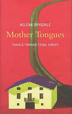 MOTHERS TONGUES; TRAVELS THROUGH TRIBAL EUROPE. , Drysdale, Helena. , Used; Like
