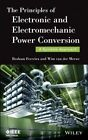 The Principles of Electronic and Electromechanic Power Conversion: A Systems Approach by Braham Ferreira, Wim van der Merwe (Hardback, 2014)