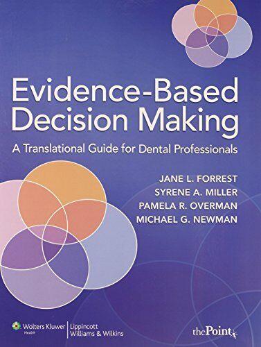 Evidence-Based Decision Making: A Translational Guide for Dental Professionals