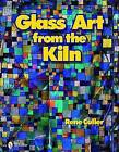 Glass Art from the Kiln by Rene Culler (Hardback, 2010)