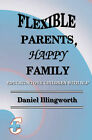 Flexible Parents, Happy Family: Educating Our Children with Nlp by Daniel Illingworth (Paperback / softback, 2010)