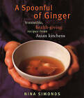 A Spoonful of Ginger: Irresistible, Health-Giving Recipes from Asian Kitchens by Nina Simonds (Paperback / softback, 2011)