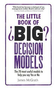 The-Little-Book-of-Big-Decision-Models-The-70-Most-Useful-Models-to-Help-You-Sa