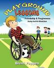 Playground Lessons-Friendship and Forgiveness: Harley and His Wheelchair by Brent Poppen (Paperback / softback, 2012)