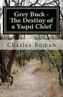 Grey Buck - The Destiny of a Yaqui Chief by Charles Roman (Paperback / softback, 2011)