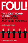 Foul!: The Secret World of FIFA: Bribes, Vote Rigging and Ticket Scandals by Andrew Jennings (Paperback, 2006)