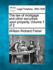 The Law of Mortgage and Other Securities Upon Property. Volume 1 of 2 by William Richard Fisher (Paperback / softback, 2011)